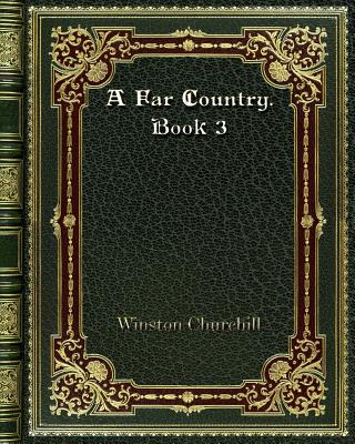 A Far Country. Book 3 by Winston Churchill