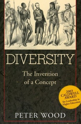 Diversity: The Invention of a Concept by Peter Wood
