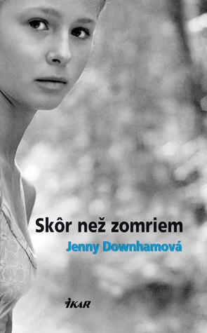 Skôr než zomriem by Jenny Downham, Zdenka Buntová
