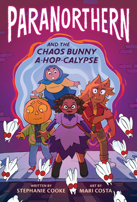Paranorthern: And the Chaos Bunny A-Hop-Calypse by Stephanie Cooke