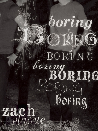 boring boring boring boring boring boring boring by Zach Plague, Zachary Thomas Dodson