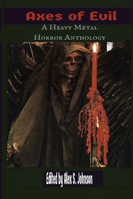 Axes of Evil: A Heavy Metal Horror Anthology by Alex S. Johnson