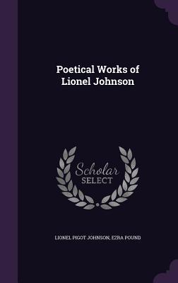 Poetical Works of Lionel Johnson by Lionel Pigot Johnson, Ezra Pound