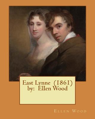 East Lynne (1861) by: Ellen Wood by Ellen Wood