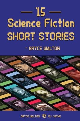 15 Science Fiction Short Stories - Bryce Walton by Eli Jayne, Bryce Walton