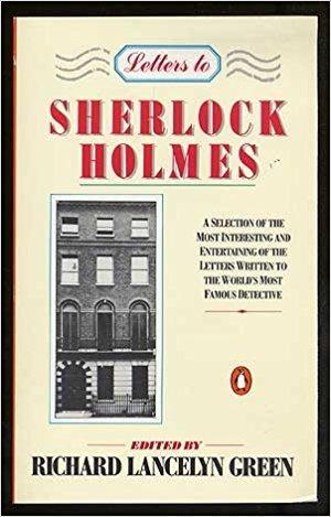 Letters to Sherlock Holmes by Richard Lancelyn Green