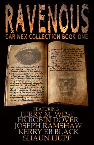 Ravenous: Car Nex Collection Book One by Ernest R. Robin Dover, Kerry E.B. Black, Joseph Ramshaw, Terry M. West, Shaun Hupp