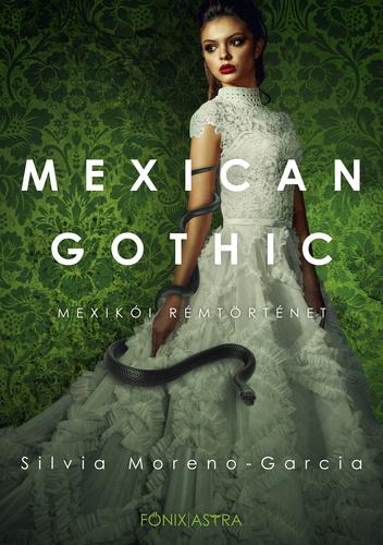 Mexican Gothic - Mexikói rémtörténet by Silvia Moreno-Garcia