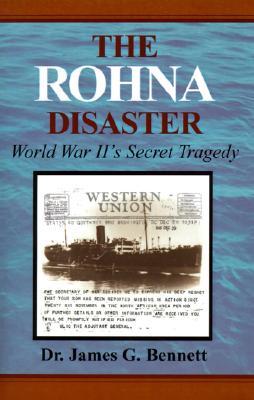 The Rohna Disaster: World War II's Secret Tragedy by James Gordon Bennett