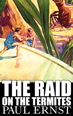 The Raid on the Termites by Paul Ernst, Science Fiction, Fantasy, Adventure by Paul Ernst