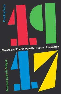 1917: Stories and Poems from the Russian Revolution by Boris Dralyuk