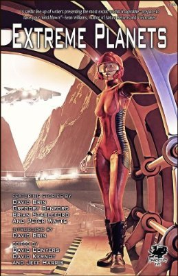 Extreme Planets: A Science Fiction Anthology of Alien Worlds by David Conyers, David Kernot, Jeff Harris, Peter Watts
