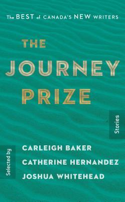 The Journey Prize Stories 31: The Best of Canada's New Writers by Joshua Whitehead, Carleigh Baker, Catherine Hernandez