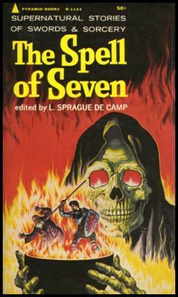 The Spell of Seven by Jack Vance, Clark Ashton Smith, Michael Moorcock, Robert E. Howard, L. Sprague de Camp, Fritz Leiber, Virgil Finlay, Lord Dunsany