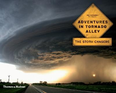 Adventures in Tornado Alley: The Storm Chasers by Eric Nguyen, Mike Hollingshead