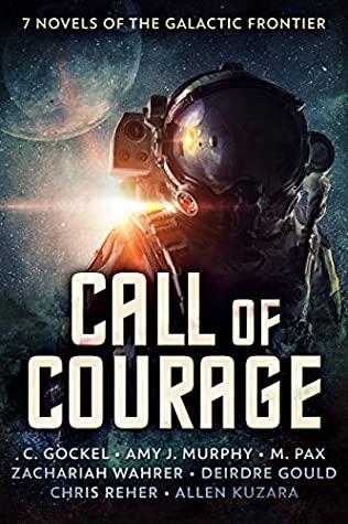 Call of Courage: 7 Novels of the Galactic Frontier by Amy J. Murphy, Chris Reher, C. Gockel, Zachariah Wahrer, M. Pax, Allen Kuzara, Deirdre Gould