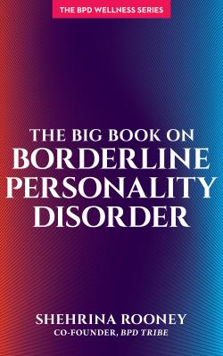 The Big Book on Borderline Personality Disorder by Shehrina Rooney
