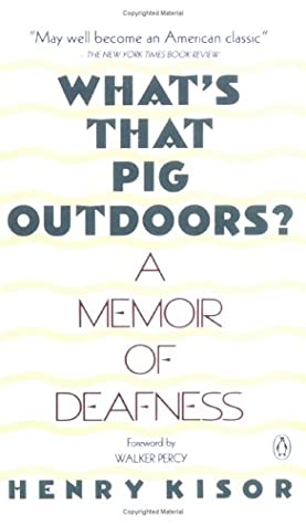 What's That Pig Outdoors?: A Memoir of Deafness by Henry Kisor, Walker Percy