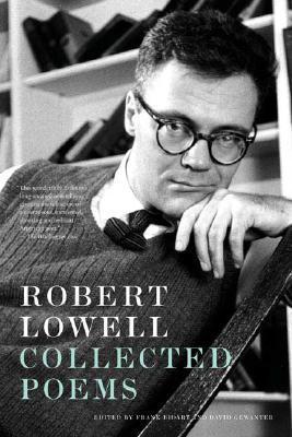 Collected Poems by Robert Lowell, Frank Bidart, David Gewanter