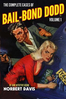 The Complete Cases of Bail-Bond Dodd, Volume 1 by Norbert Davis