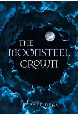 The Moonsteel Crown by Stephen Deas