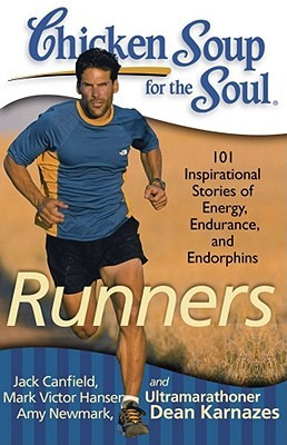 Chicken Soup for the Soul: Runners: 101 Inspirational Stories of Energy, Endurance, and Endorphins by Amy Newmark, Jack Canfield, P.R. O'Leary, Mark Victor Hansen, Dean Karnazes
