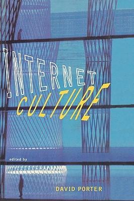 Internet Culture by David Porter