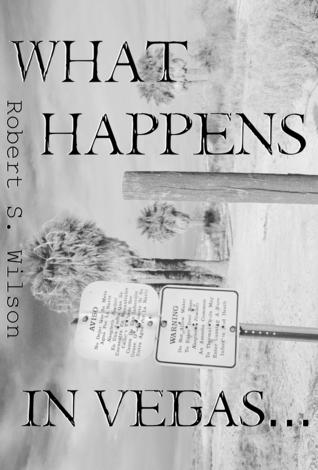 What Happens in Vegas... by Robert S. Wilson