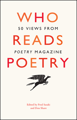 """Who Reads Poetry: 50 Views from """"Poetry"""" Magazine by Fred Sasaki, Don Share"""