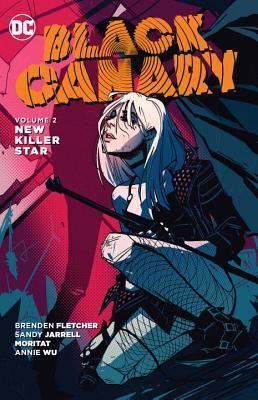 Black Canary, Volume 2: New Killer Star by Matthew Rosenberg, Brenden Fletcher, Annie Wu, Sandy Jarrell