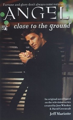 Close to the Ground by Jeff Mariotte, Joss Whedon, Jeffrey J. Mariotte