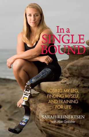 In a Single Bound: Losing My Leg, Finding Myself, and Training for Life by Alan Goldsher, Sarah Reinertsen