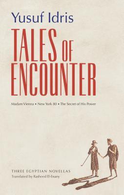 Tales of Encounter: Three Egyptian Novellas by Yusuf Idris