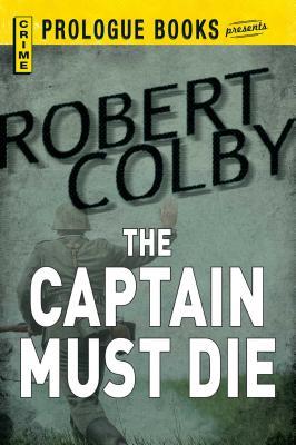 Captain Must Die by Robert Colby