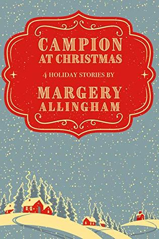 Campion at Christmas: 4 Holiday Stories by Margery Allingham