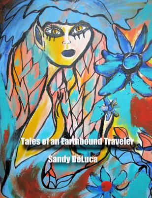 Tales of an Earthbound Traveler: Works on Paper-1979 through 2005 by Sandy DeLuca