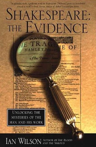 Shakespeare: The Evidence: Unlocking the Mysteries of the Man and His Work by Cal Morgan, Ian Wilson