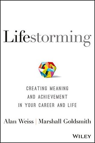 Lifestorming: Creating Meaning and Achievement in Your Career and Life by Marshall Goldsmith, Alan Weiss