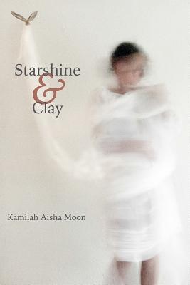 Starshine & Clay by Kamilah Aisha Moon