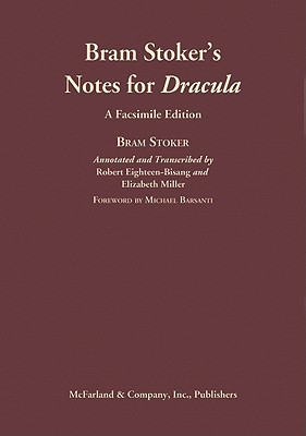 Bram Stoker's Notes for Dracula: An Annotated Transcription and Comprehensive Analysis by Michael Barsanti, Elizabeth Russell Miller, Robert Eighteen-Bisang