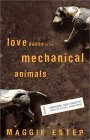 Love Dance of the Mechanical Animals: Confessions, Highly Subjective Journalism, Old Rants and New Stories by Maggie Estep