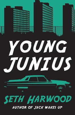 Young Junius: The Amazing Prequel Saga of Junius Ponds in 1987 by Seth Harwood