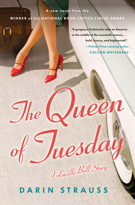 The Queen of Tuesday: A Lucille Ball Story by Darin Strauss