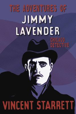 The Adventures of Jimmy Lavender: Chicago Detective by Vincent Starrett