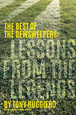 Lessons from the Legends: The Best of the Dewsweepers by Matthew Rudy, Tony Ruggiero, Tim Oliver