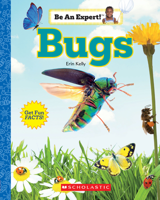 Bugs (Be an Expert!) by Erin Kelly
