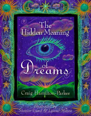The Hidden Meaning of Dreams by Lynne Milton, Steinar Lund, Craig Hamilton-Parker
