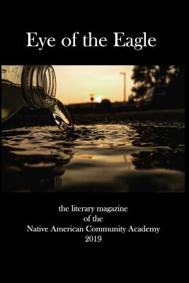 Eye of the Eagle: the literary magazine of the Native American Community Academy 2019 by Kat Page