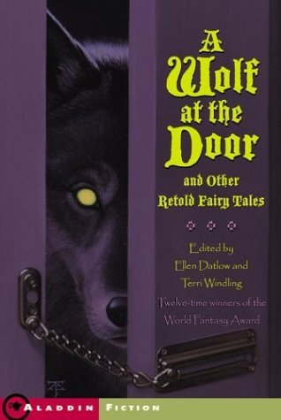 A Wolf at the Door: And Other Retold Fairy Tales by Ellen Datlow, Terri Windling