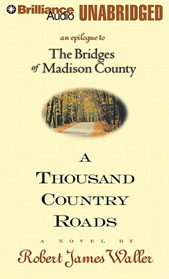 A Thousand Country Roads: An Epilogue to the Bridges of Madison County by Robert James Waller